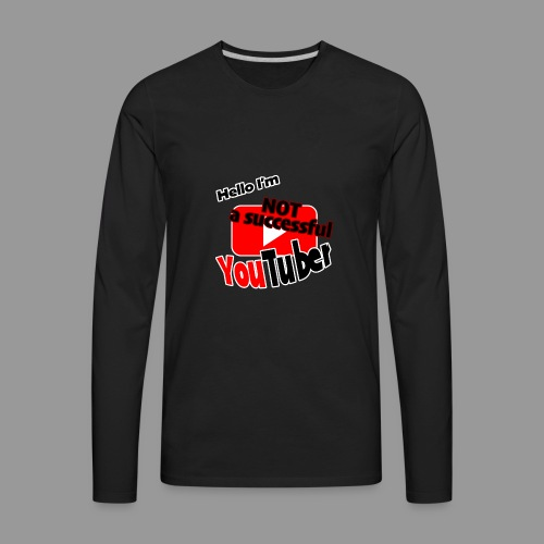 Hello I'm NOT a successful YouTuber - Men's Premium Long Sleeve T-Shirt