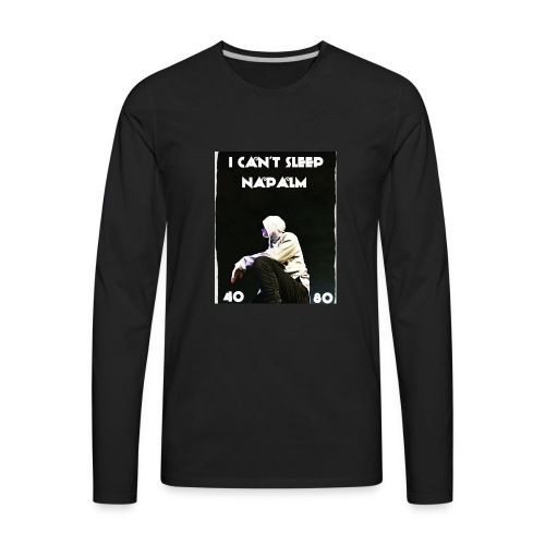 I Can't Sleep Napalm - Men's Premium Long Sleeve T-Shirt