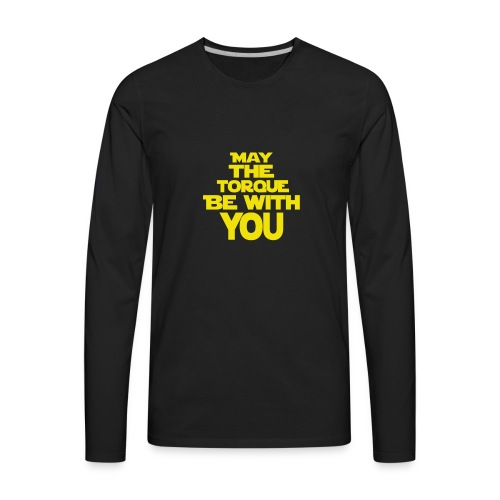 May The Torque Be With You - Men's Premium Long Sleeve T-Shirt