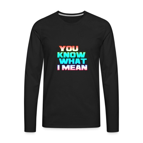 You Know What I Mean - Men's Premium Long Sleeve T-Shirt