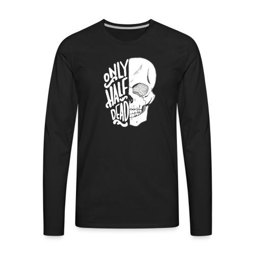 Only half dead black - Men's Premium Long Sleeve T-Shirt