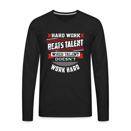 Hard Work Design - Men's Premium Long Sleeve T-Shirt