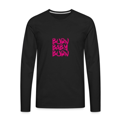 burn baby burn - Men's Premium Long Sleeve T-Shirt