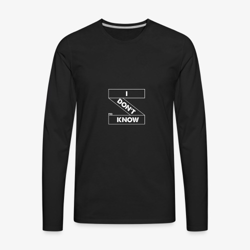 PTO I Don't Know tee - Men's Premium Long Sleeve T-Shirt
