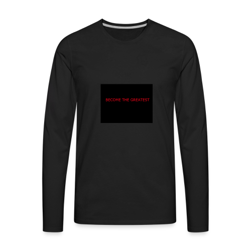 become the greatest - Men's Premium Long Sleeve T-Shirt