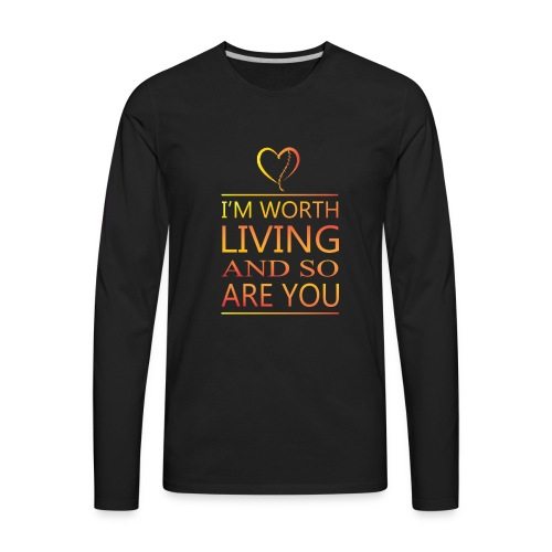 I'm Worth Living & So Are You - Men's Premium Long Sleeve T-Shirt