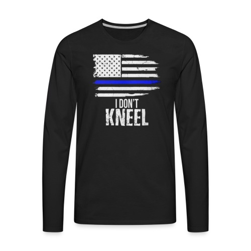 I Don't Kneel - Patriotic Stand For The Flag - Men's Premium Long Sleeve T-Shirt