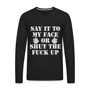 Say It To My Face - Men's Premium Long Sleeve T-Shirt