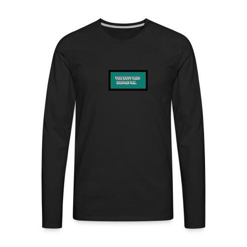 The best man brings me. - Men's Premium Long Sleeve T-Shirt