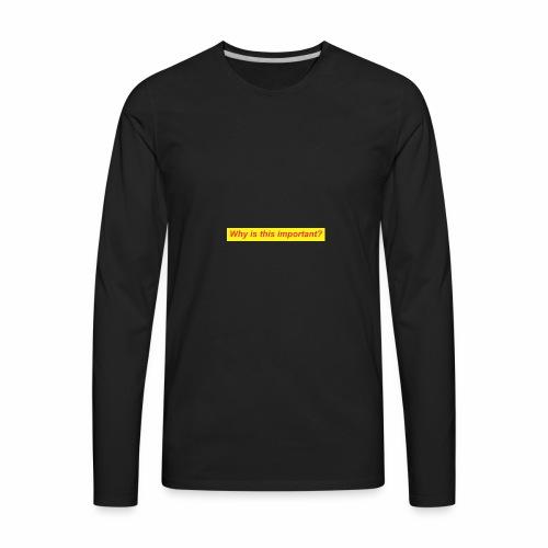 whyimportant - Men's Premium Long Sleeve T-Shirt