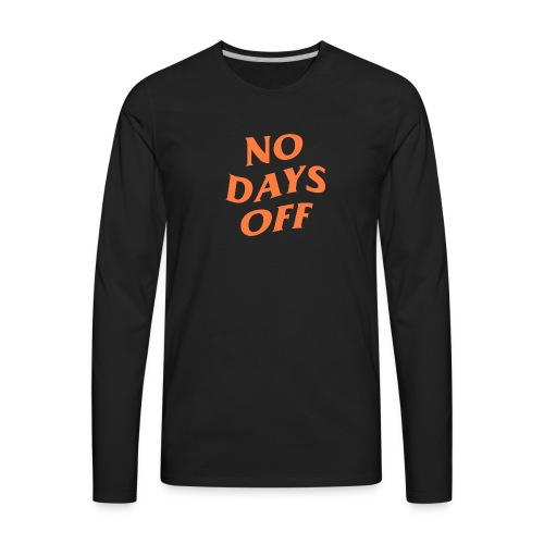 NO DAYS OFF - Men's Premium Long Sleeve T-Shirt