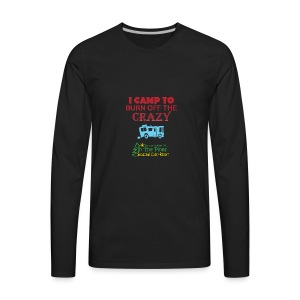 I Camp To Burn Off The Crazy - Men's Premium Long Sleeve T-Shirt