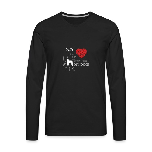 Yes THE WORLD REALLY DOES REVOLVE AROUND MY DOG - Men's Premium Long Sleeve T-Shirt