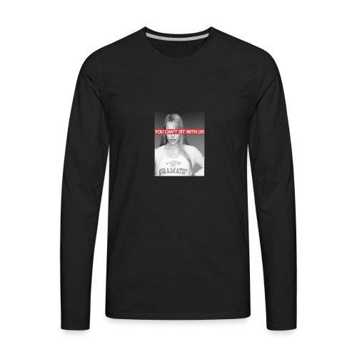 YOU CAN'T SIT WITH US - Men's Premium Long Sleeve T-Shirt