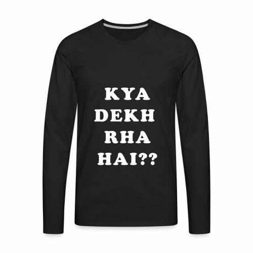 Kya Dekh Raha Hai - Men's Premium Long Sleeve T-Shirt