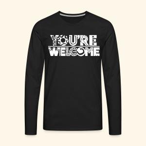 You're Welcome Full - Men's Premium Long Sleeve T-Shirt