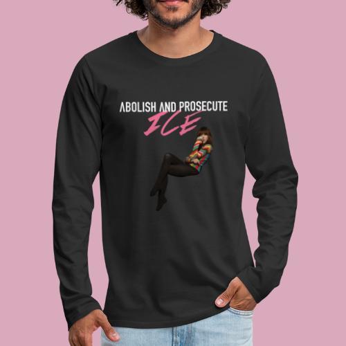 Abolish and Prosecute ICE - Men's Premium Long Sleeve T-Shirt