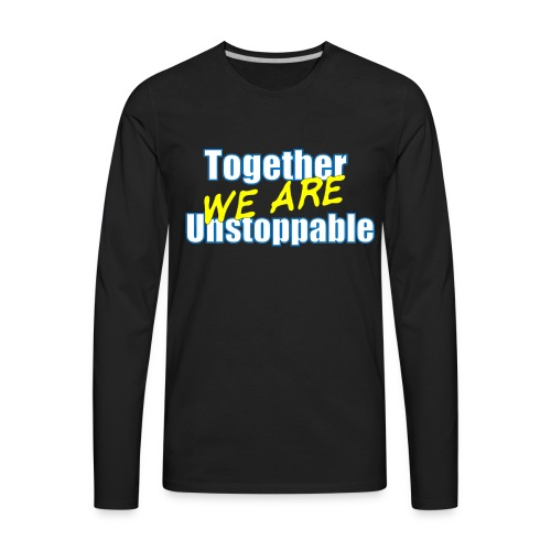 Together we are Unstoppable - Men's Premium Long Sleeve T-Shirt