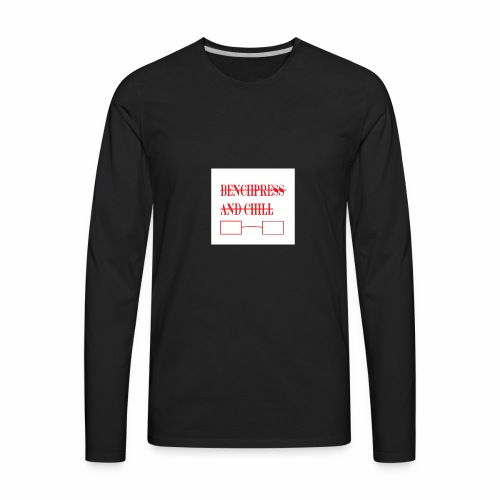 Bench press and Chill - Men's Premium Long Sleeve T-Shirt