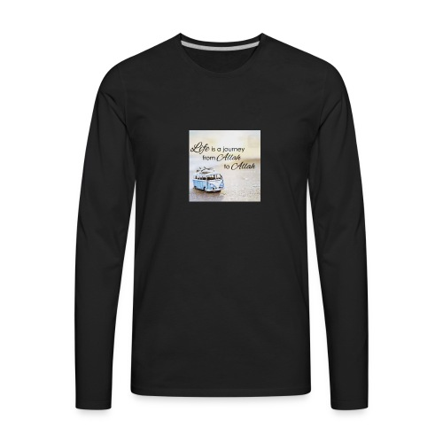 Life is a Journey - Men's Premium Long Sleeve T-Shirt