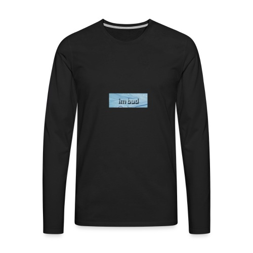 im bad - Men's Premium Long Sleeve T-Shirt