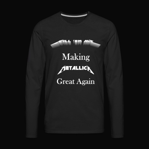 Kill em All Great Again - Men's Premium Long Sleeve T-Shirt