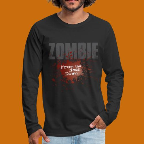 Zombie From The Neck Down - Men's Premium Long Sleeve T-Shirt