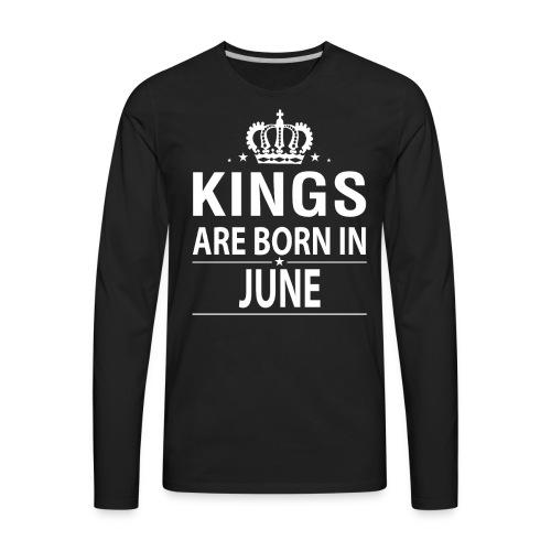 Kings Are Born In June - Men's Premium Long Sleeve T-Shirt