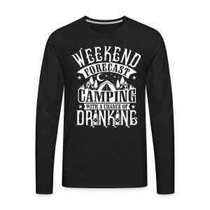 WEEKEND FORECAST CAMPING WITH A CHANCE OF DRINKIN - Men's Premium Long Sleeve T-Shirt