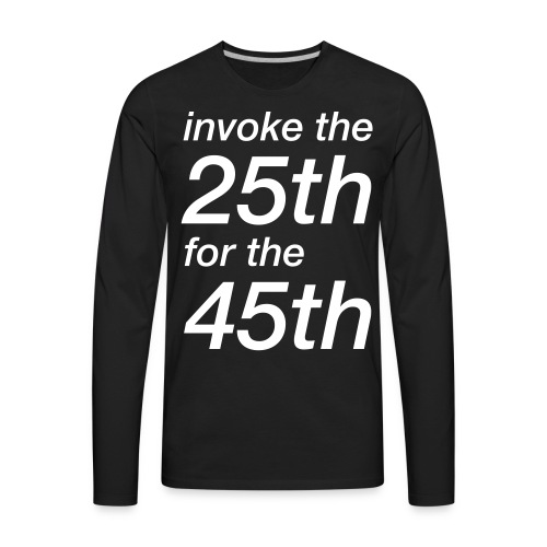 invoke the 25th for the 45th - Men's Premium Long Sleeve T-Shirt