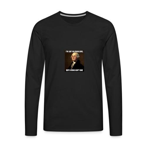 ive got 99 problems but a king aint one - Men's Premium Long Sleeve T-Shirt