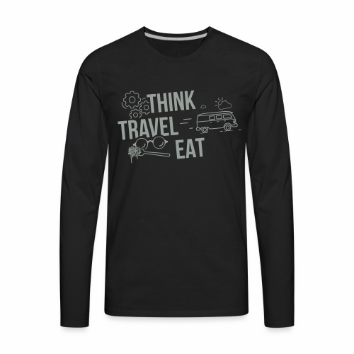 Think Travel Eat - Men's Premium Long Sleeve T-Shirt