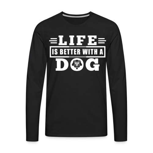 Life is better with a dog - Men's Premium Long Sleeve T-Shirt