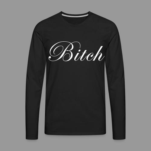 Bitch - Men's Premium Long Sleeve T-Shirt