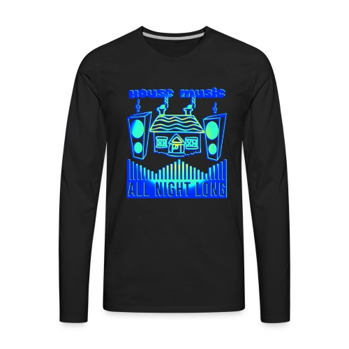 House music all night long - Men's Premium Long Sleeve T-Shirt