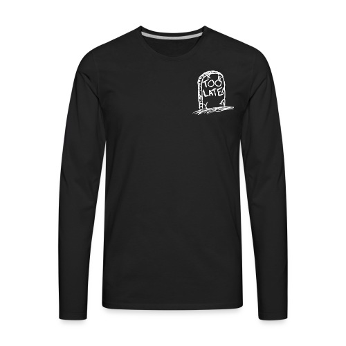 Too Late - Men's Premium Long Sleeve T-Shirt