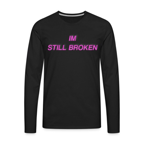 I'm Still Broken - Men's Premium Long Sleeve T-Shirt
