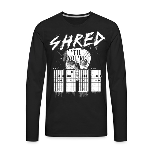 Shred 'til you're dead - Men's Premium Long Sleeve T-Shirt