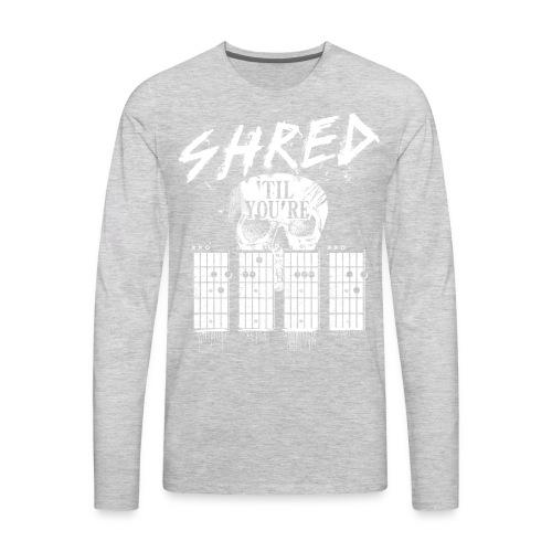 Shred 'til you're dead - Men's Premium Long Sleeve T-Shirt
