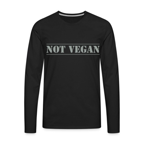 NOT VEGAN - Men's Premium Long Sleeve T-Shirt