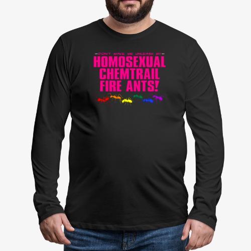 Homosexual Chemtrail Fire Ants - Men's Premium Long Sleeve T-Shirt