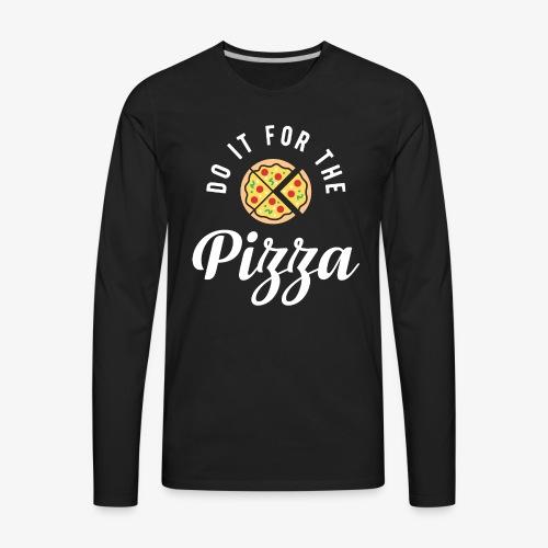 Do It For The Pizza - Men's Premium Long Sleeve T-Shirt