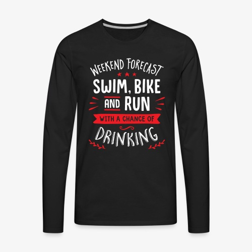 Weekend Forecast Swim Bike And Run With A Chance O - Men's Premium Long Sleeve T-Shirt