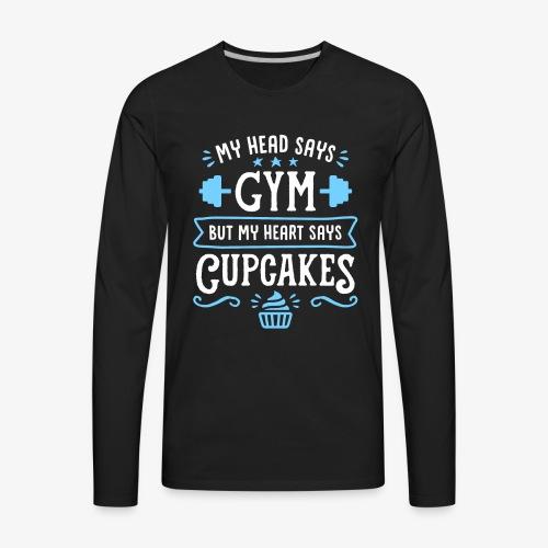My Head Says Gym But My Heart Says Cupcakes - Men's Premium Long Sleeve T-Shirt