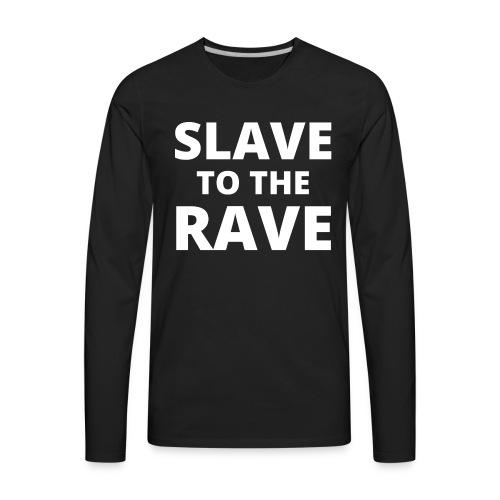 SLAVE TO THE RAVE - Men's Premium Long Sleeve T-Shirt