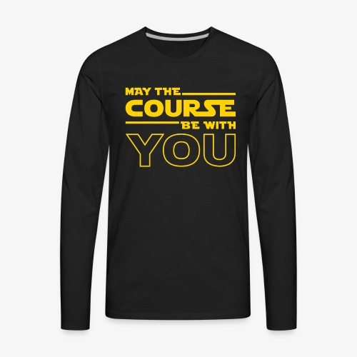 May The Course Be With You - Men's Premium Long Sleeve T-Shirt