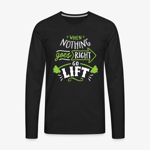 When Nothing Goes Right Go Lift - Men's Premium Long Sleeve T-Shirt