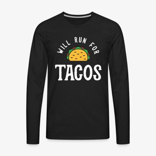 Will Run For Tacos - Men's Premium Long Sleeve T-Shirt
