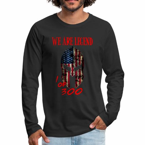 We are Legend. One of 300. - Men's Premium Long Sleeve T-Shirt