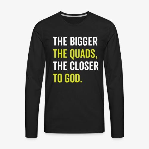 The Bigger The Quads The Closer To God - Men's Premium Long Sleeve T-Shirt